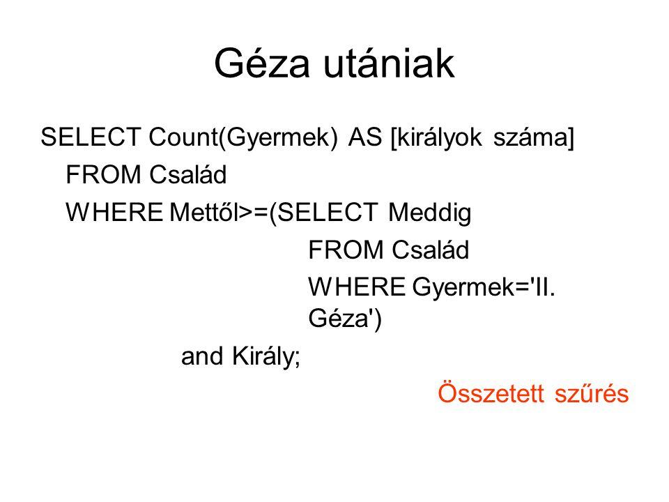 Géza utániak SELECT Count(Gyermek) AS [királyok száma] FROM Család